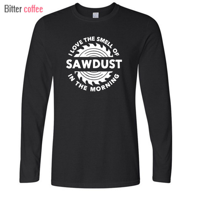 Autumn and winter Sawdust T Shirt Carpenter Woodworking Tools I Love The  Smell of Saws in the Morning T Shirt T Shirt aa935972dd40