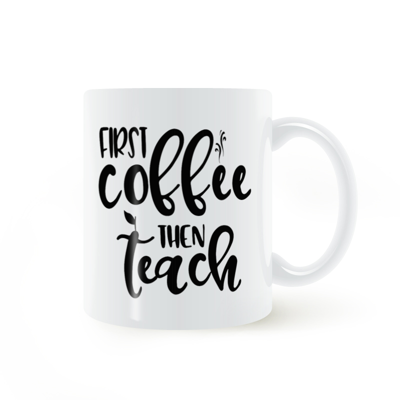 First Coffee then Teach Mug Coffee Milk Ceramic Cup Creative DIY Gifts Home Decor Mugs 11oz T762