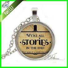 Мы вновь все истории правдивы в конце доктор кто ожерелья цитата шарма ювелирных изделий серебро доктор кто подарочные стеклянные кабошон ожерелья