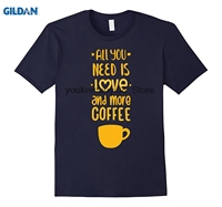 GILDAN ALL YOU NEED IS LOVE AND MORE COFFEE