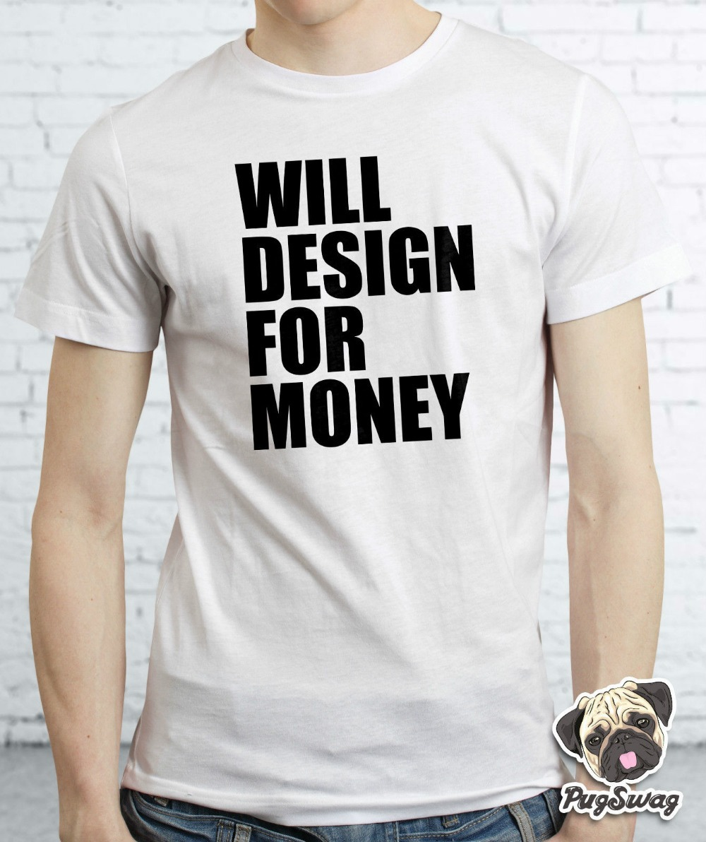 6f5e193db Will Design For Money Graphic Designer Artist Gift Tshirt T shirt Tee Mens Cool  TShirt Tee Shirt Unisex More Size and Colors