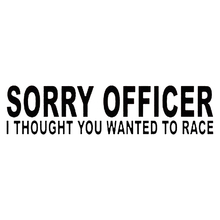 Sorry Officer I Thought You Wanted To Race Funny Car Window Decal Bumper Sticker
