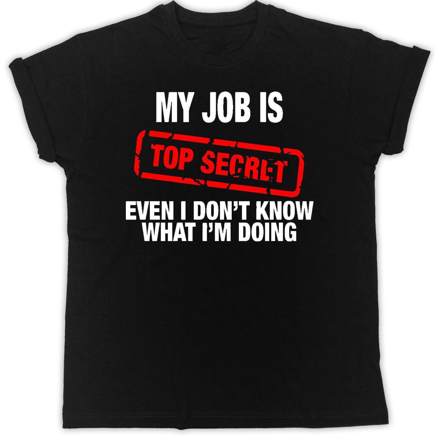 My Job is Top Secret T Shirt Funny Novelty Ideal Gift Present Unisex Hipster Tee Shirt Homme