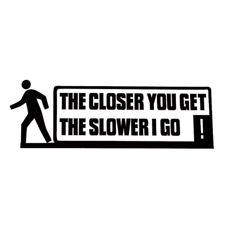 Hot Sale The Closer You get Slower I Go Funny Warning Car Sticker Car Styling Vinyl Decor Decals