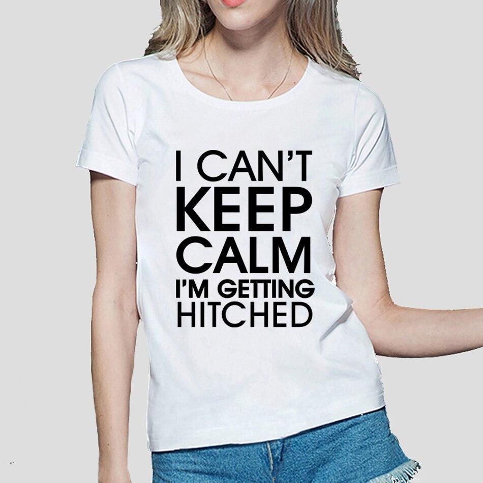 I Cant Keep Calm Im Getting Hitched Women T-Shirt 2018 funny print cotton kawaii tops tee fashion harajuku brand female tshirt
