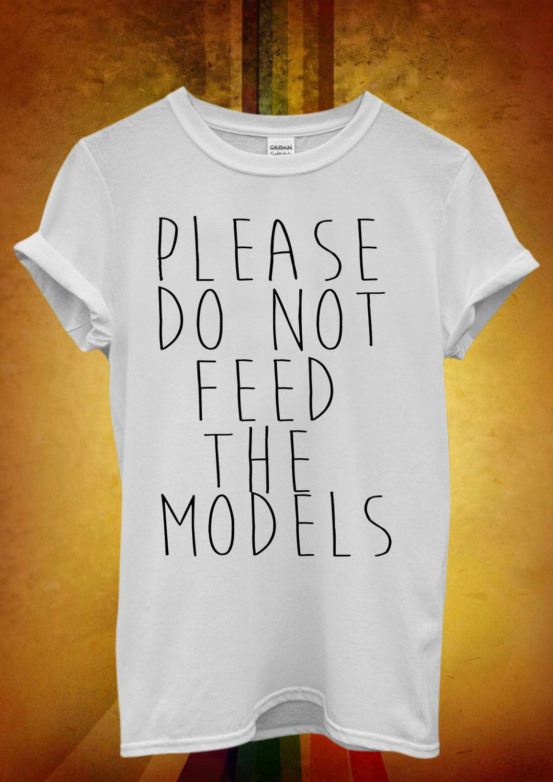 Please Do Not Feed The Models Hipster Men Women Unisex T Shirt  Top Vest 503 New Shirts Funny Tops Tee