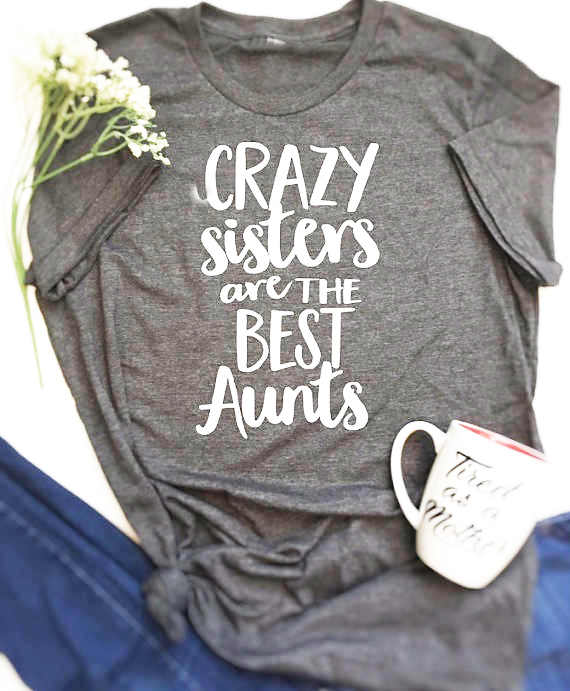 b03ba9b5bff Crazy Sisters Make The Best Aunts Shirt Letters Printed Women O-Neck Casual  Cotton Funny