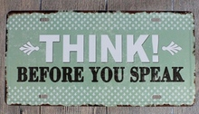 1 pc Think Before you speak warning sign English Quotes Tin Plates Signs wall man cave Decoration Metal Art Vintage Poster
