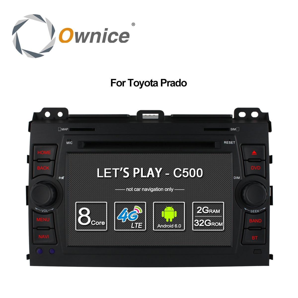 Ownice C500 4G LTE SIM Octa 8 Core Android 6.0 Car DVD Player for Toyota Land Cruiser Prado 120 2002-2009 GPS Navi Radio 32G ROM