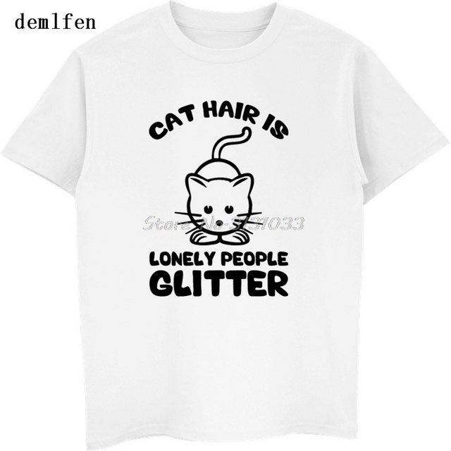 Us 6 68 48 Off New Cat Hair Is Lonely People Glitter Men S T Shirts Fashion Short Sleeve Cotton T Shirt Novelty Summer Fitness Tees Camiseta In