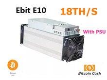 Используется Ebit E10 18TH/S с PSU Asic Bitecoin BCH BTC шахтер экономичный, чем битмайнер Antminer S9 S9j S11 S15 T15 WhatsMiner M3 M10