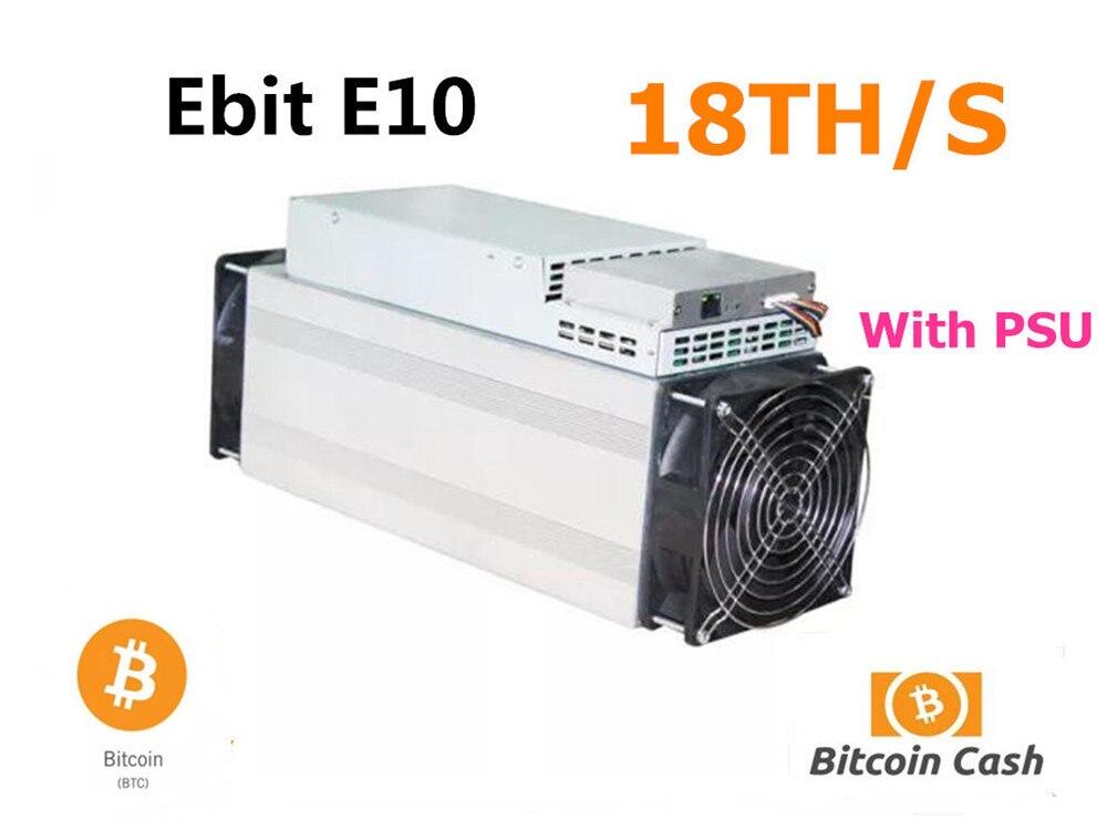 Utilisé Ebit E10 18TH/S avec PSU Asic Bitecoin BCH BTC Miner économique que BITMAIN Antminer S9 S9j S11 S15 T15 what sminer M3 M10