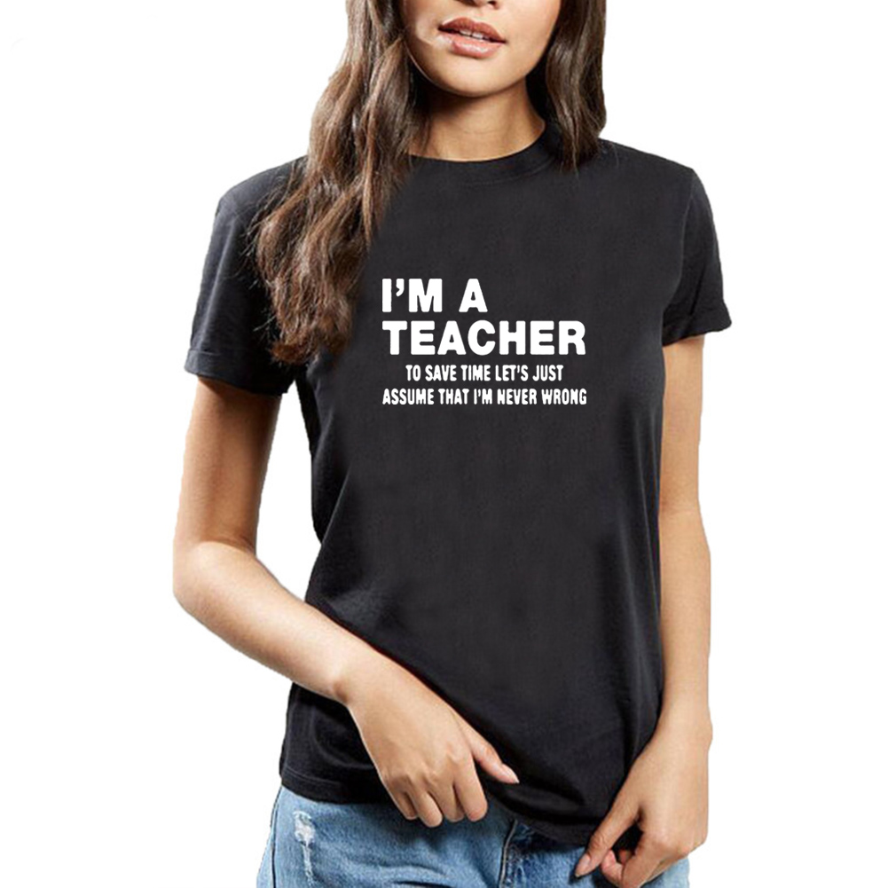I'm A Teacher Funny T Shirt Women Letter Short Sleeve Tshirt Women Cotton Tee Shirt Femme Casual Black White T-shirt Women Top