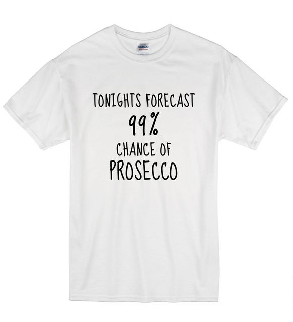 2018 Summer Fashion Hot Sale Men T Shirt Tonights Forecast 99 Chance Of Prosecco Funny