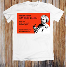 NEVER ARGUE WITH STUPID PEOPLE UNISEX T-SHIRT New T Shirts Funny Tops Tee Unisex  High Quality Casual Printing