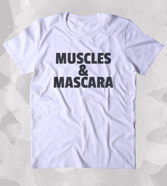 46f6d887 Muscles And Mascara Shirt Girly Work Out Runner Clothing Tumblr T-shirt-B362
