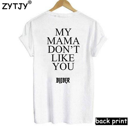 my mama don't like you bieber back Women Tshirt Cotton Casual Funny t Shirt For Girl Top Tee Hipster Tumblr Drop Ship HH-78