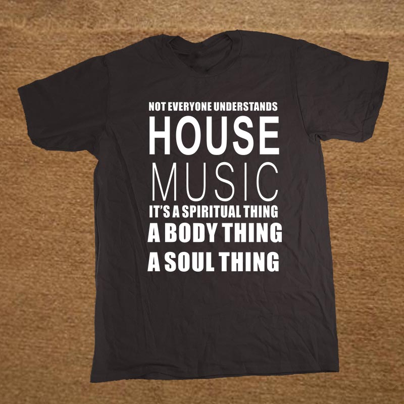 New Funny HOUSE MUSIC DJ NOT EVERYONE UNDERSTANDS TECHNICS   T     Shirt   Men Funny Tshirt Man Clothing Short Sleeve Camisetas   T  -  shirt