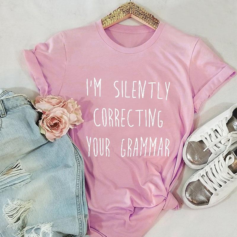 I'M SILENTLY CORRECTING YOUR GRAMMAR T-shirt Women Fashion Funny Slogan Tops Grunge Tumblr Graphic Vintage Tees Cotton Art Shirt