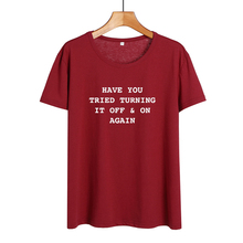 Funny Geek Harajuku The IT Crowd T Shirts Have You Tried Turning It Off and On Again Letters Printed Cotton Tops Women T-shirt