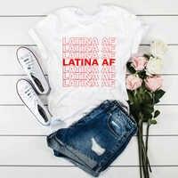Latina AF T Shirt femmes t-shirt Latinas fierté cadeau pour les femmes latine filles unisexe Latina chemises Morena t-shirts femmes bonnes conceptions
