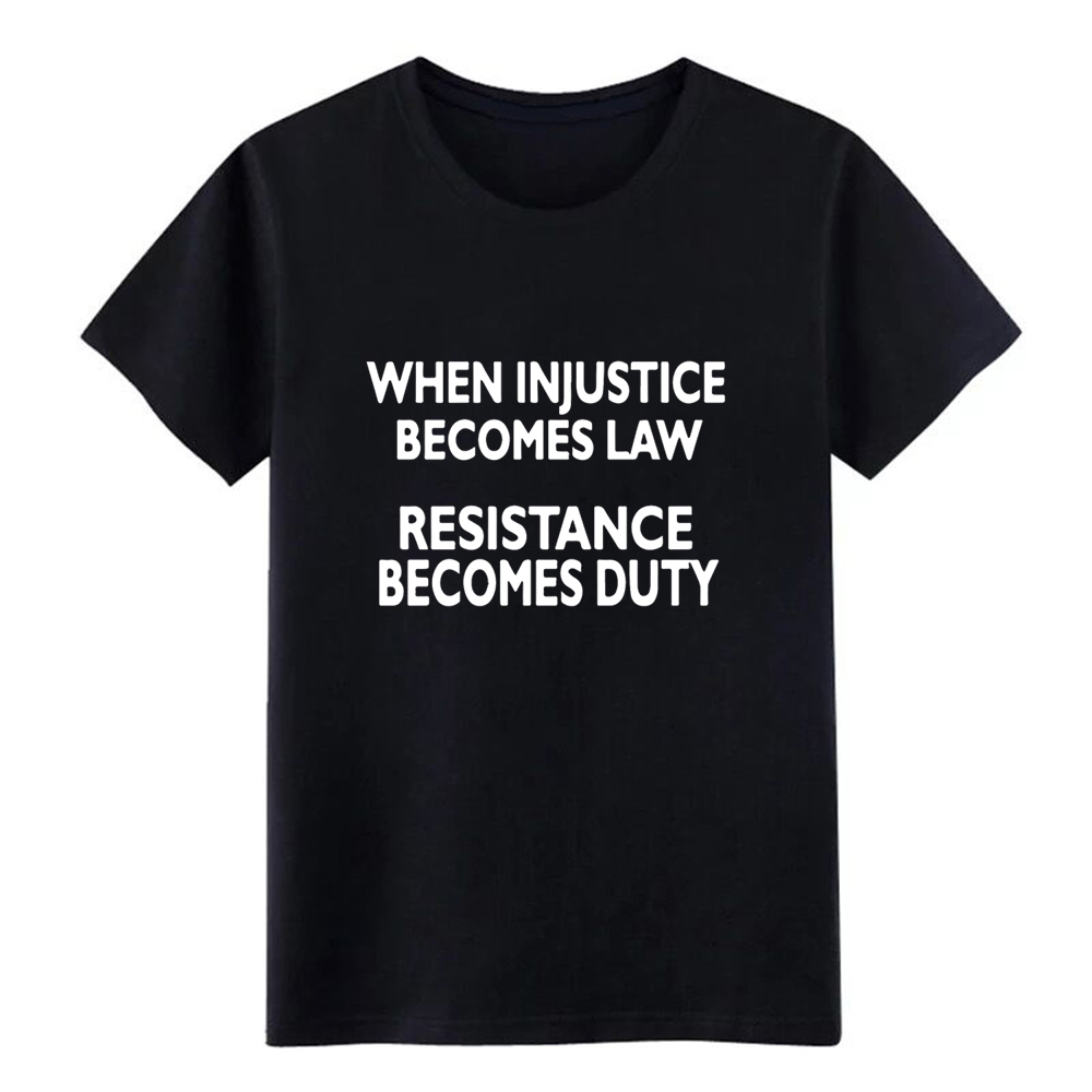 Political <font><b>Protest</b></font> When Injustice Becomes Law T Shi t shirt designer 100% cotton size S-3xl Formal Cute fashion Normal shirt image