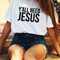 Y'all Need Jesus Printed Women Summer Harajuku Fashion Tshirt Short Sleeve Big Size Loose Casual Top Unisex Couple Cotton Shirt