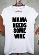 MAMA Needs Some Wine letters Print Women t shirt Cotton Casual Funny tshirts For Girl Top Tee Hipster Drop Ship H-154