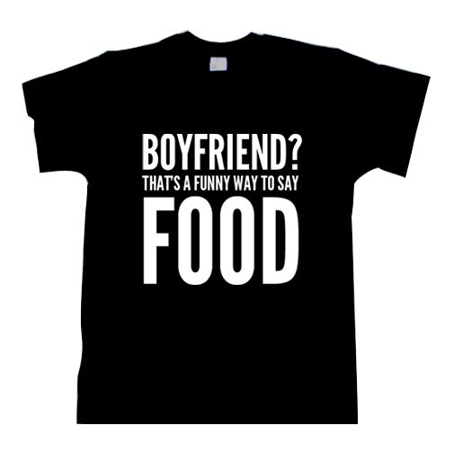 BOYFRIEND? THAT'S A FUNNY WAY TO SAY FOOD tee t Shirt Women's ...