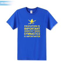 Education Is Important But Gymnastics Importanter Funny Printed T-Shirt Tracksuit For Men 2018 Fashion Short Sleeve Tees Tops