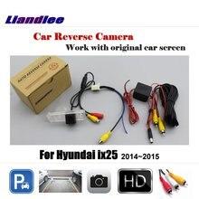 Liandlee заднего вида автомобиля Реверсивный Парковка Камера для hyundai ix25 2014 ~ 2015 Дисплей/заднего вида сзади Камера