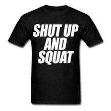 Stay Fly Shut Up And Squat Men's T-Shirt 100% Cotton Men Women T Shirt Tees Normal Short Sleeve Cotton T Shirts