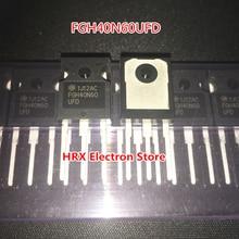 New Original Import FGH40N60UFD FGH40N60 TO 247 IGBT power transistor 600V 40A 2019+ 10PCS/LOT