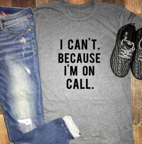 I CANT.BECAUSE IM ON CALL. T-Shirt Graphic Casual Cotton Tees Funny Letter Style Hipster Unisex women men Top Tumblr Plus Size