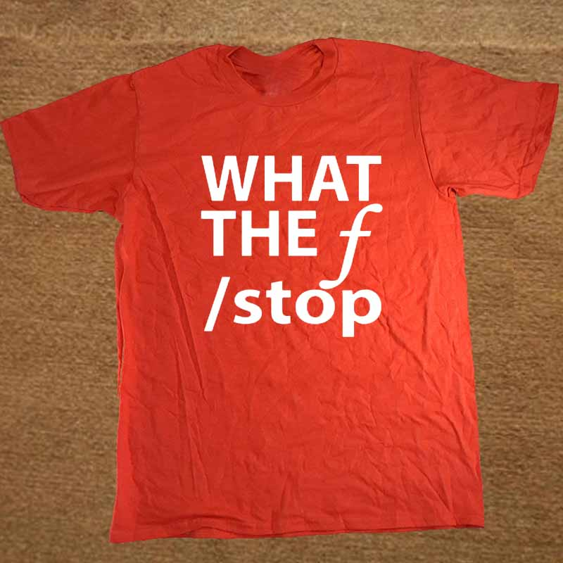 218f2e51 New What The F Stop Funny Photography Photographer T Shirt Men Funny ...