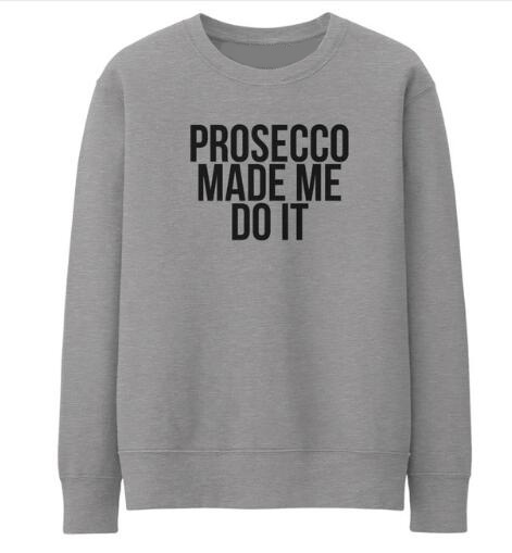 076ca3d4b90 US $13.59 20% OFF|Prosecco made me do it Funny Graphic Sweatshirt Letter  Casual O Neck Cotton Jumper Gray Pullover Hipster Hoodie Crewneck S 2XL-in  ...