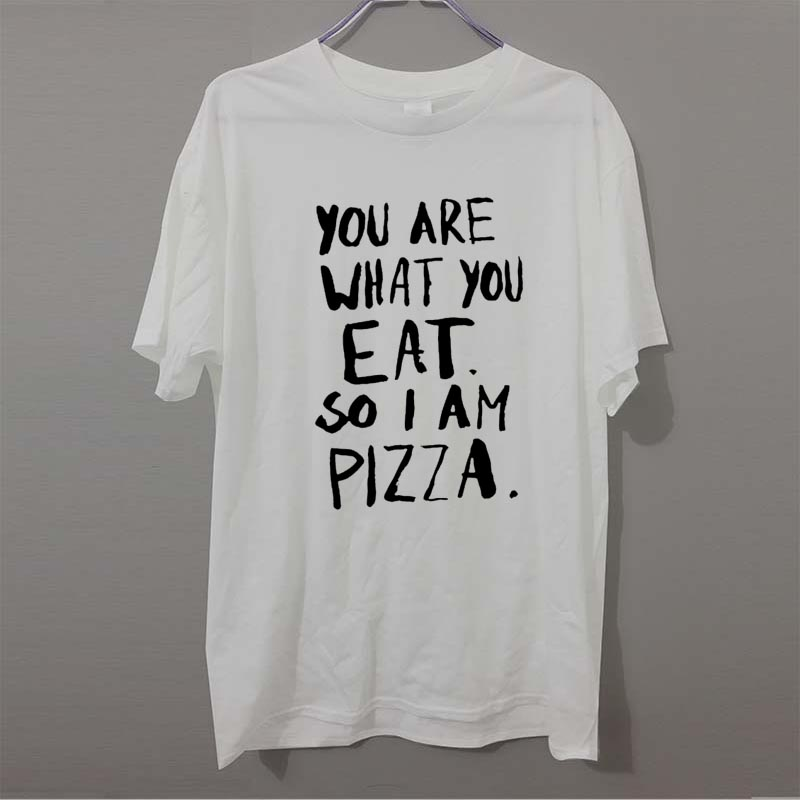 Funny T Shirt Geek You Are What You Eat So I Am PIZZA Quote Unisex T Shirt Men In T Shirts From