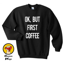 Ok, But First Coffee shirt Funny Quote Fashion Hipster Top Crewneck Sweatshirt Unisex More Colors XS - 2XL