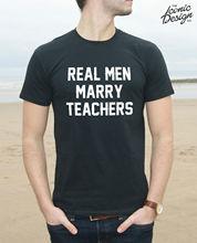 * Real Men Marry Teachers T-Shirt Top Fashion Gift Tumblr Shirt Christmas Funny  Tops Tee New Unisex freeshipping