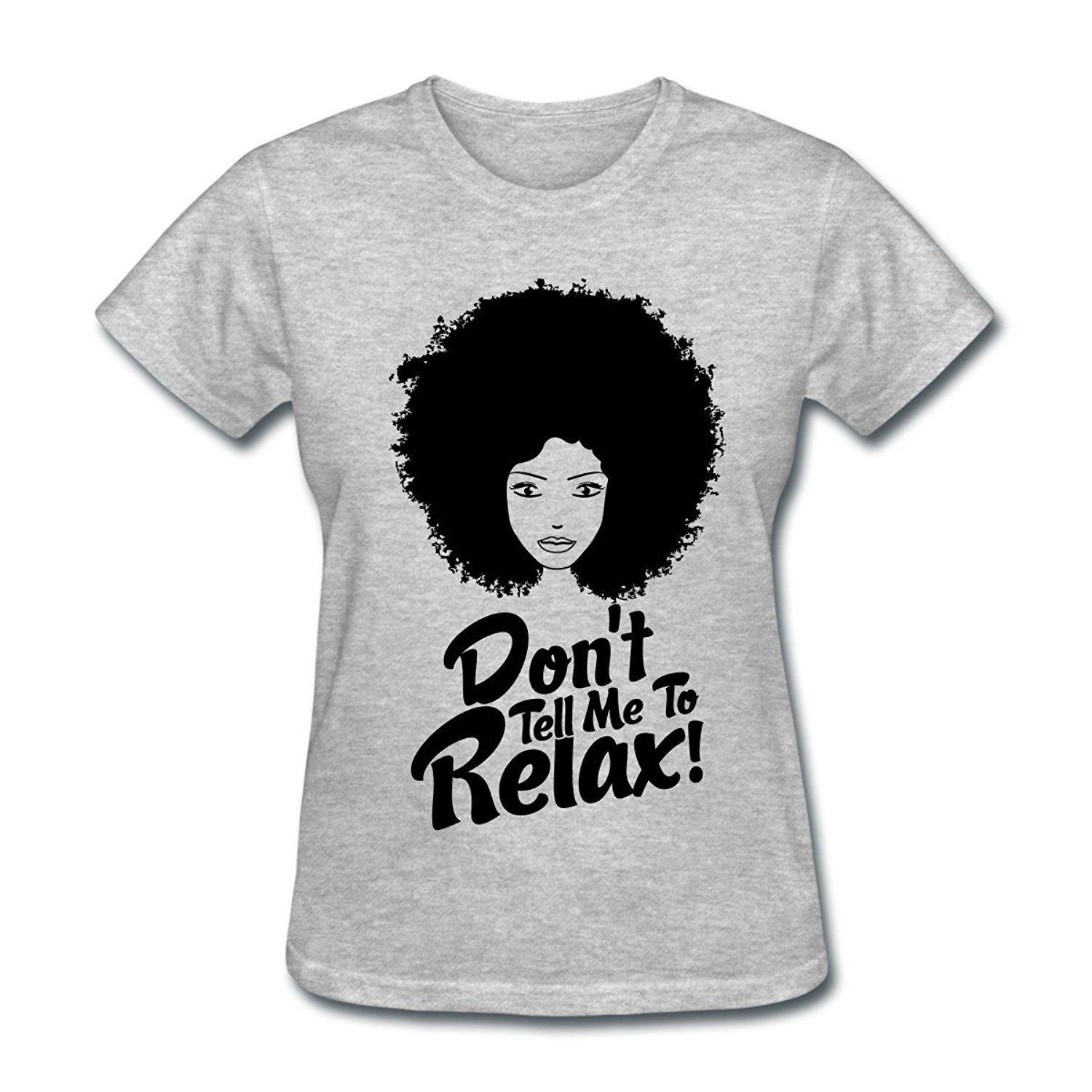Natural Hair Quote Dont Tell Me To Relax Womens T Shirt