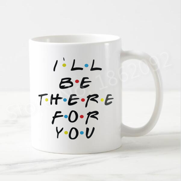 Funny Friends Tv Mug I Ll Be There For You Friends Coffee