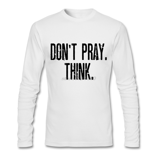 f5745f5a5 For Atheists Don't Pray Think Online T Shirts Crazy For Men Full Tshirt  Classical Long Sleeve Adult T-Shirts