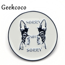 Round letter dog sorry not Enamel Pins clothes metal Gift Jewelry para bag shirt hat backpack Brooches Badge for men J0173