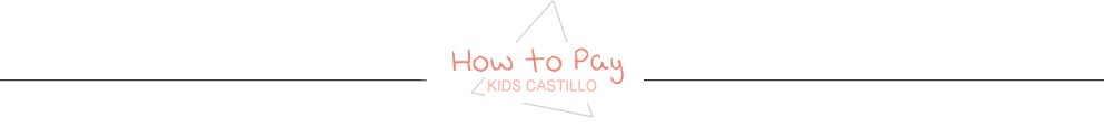 KIDS CASTILLO How to pay