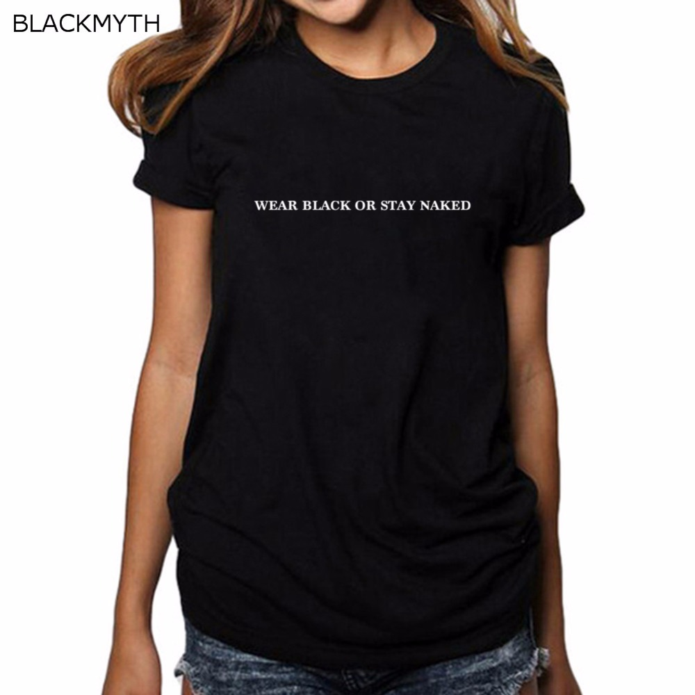 Blackmyth Wear Black Or Stay Naked Letters Printing Female Shirts Femme Cotton Cheap -5877
