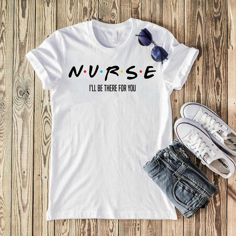 Nurse I'll Be There for You Letter Print Women Harajuku Loose Cotton T Shirts Causal Streetwear T-shirt Girls Graphic Tee Shirt