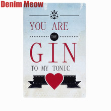 You Are The Gin To My Tonic Vintage Tin Signs Wholesale Metal Wall Plaques Painting Metal Decorative Plates for Girl's Gift N042(China)