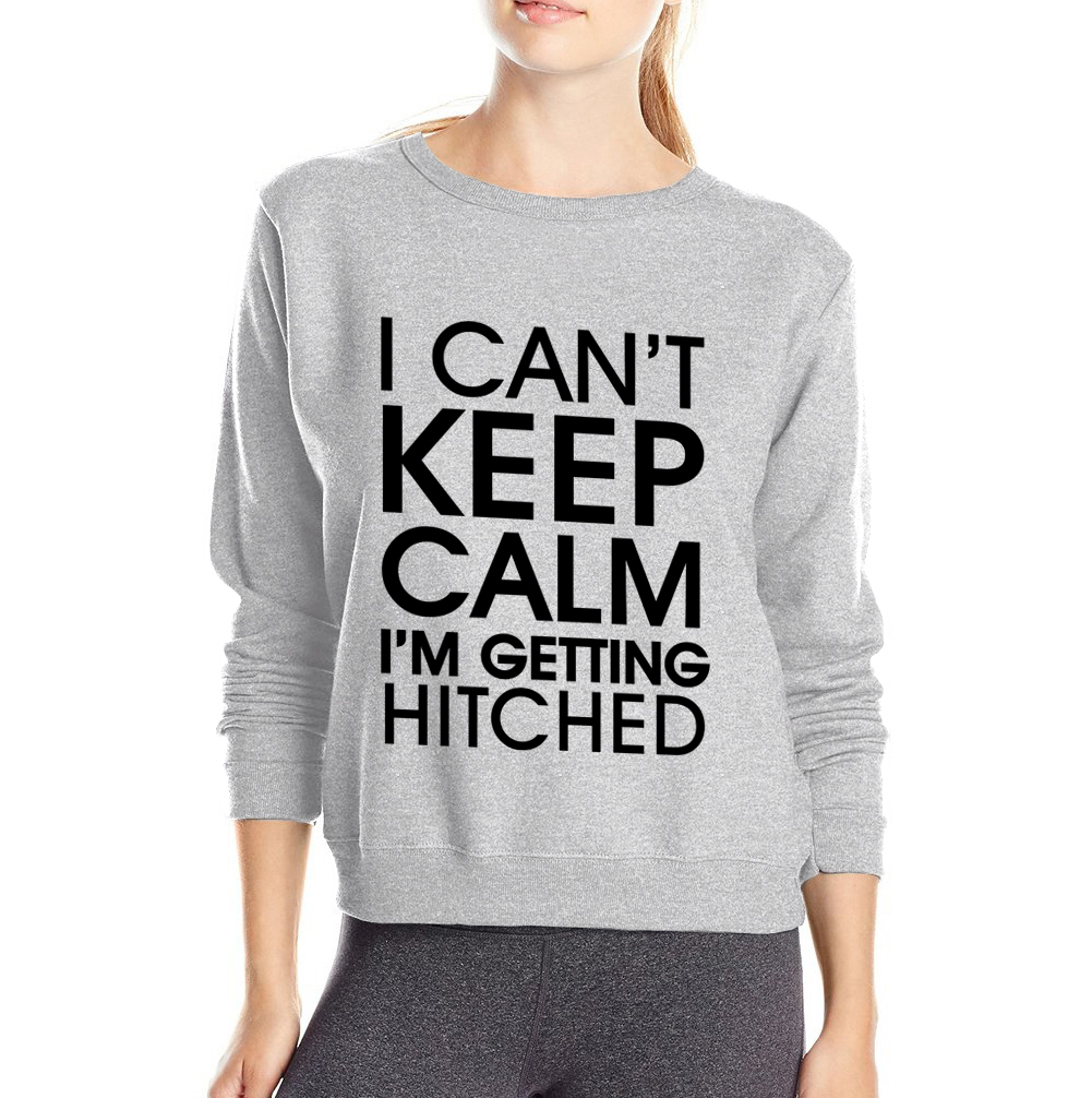 I Cant Keep Calm Im Getting Hitched Funny Women Sweatshirt 2017 spring winter new style brand clothing suits kawaii hoodies