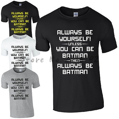 ALWAYS BE YOURSELF UNLESS YOU CAN BE BATMAN T-SHIRT Funny Gotham Kids & Men  men's top tees