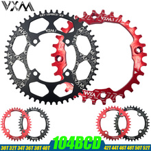 VXM Bicycle 104BCD Crank Oval Round 30T 32T 34T 36T 38T 40T 42T 44T 46T 48T 50T 52T Chainwheel Narrow Wide MTB Bike Chainring